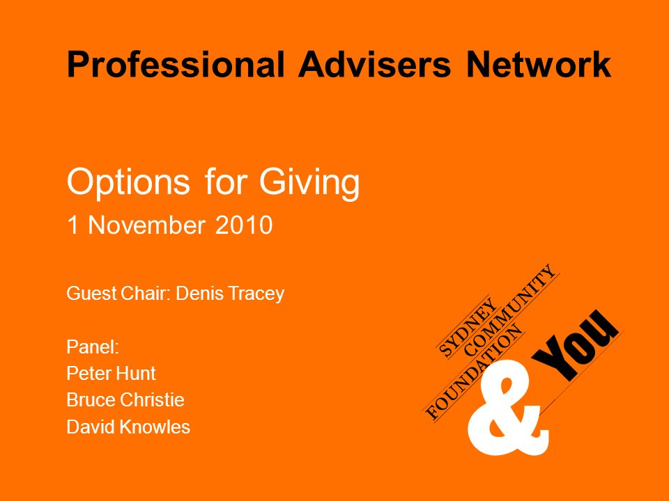 Professional Advisers Network Options for Giving 1 November 2010 Guest Chair: Denis Tracey Panel: Peter Hunt Bruce Christie David Knowles
