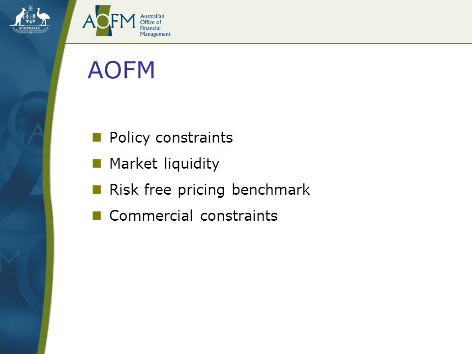 AOFM Policy constraints Market liquidity Risk free pricing benchmark Commercial constraints