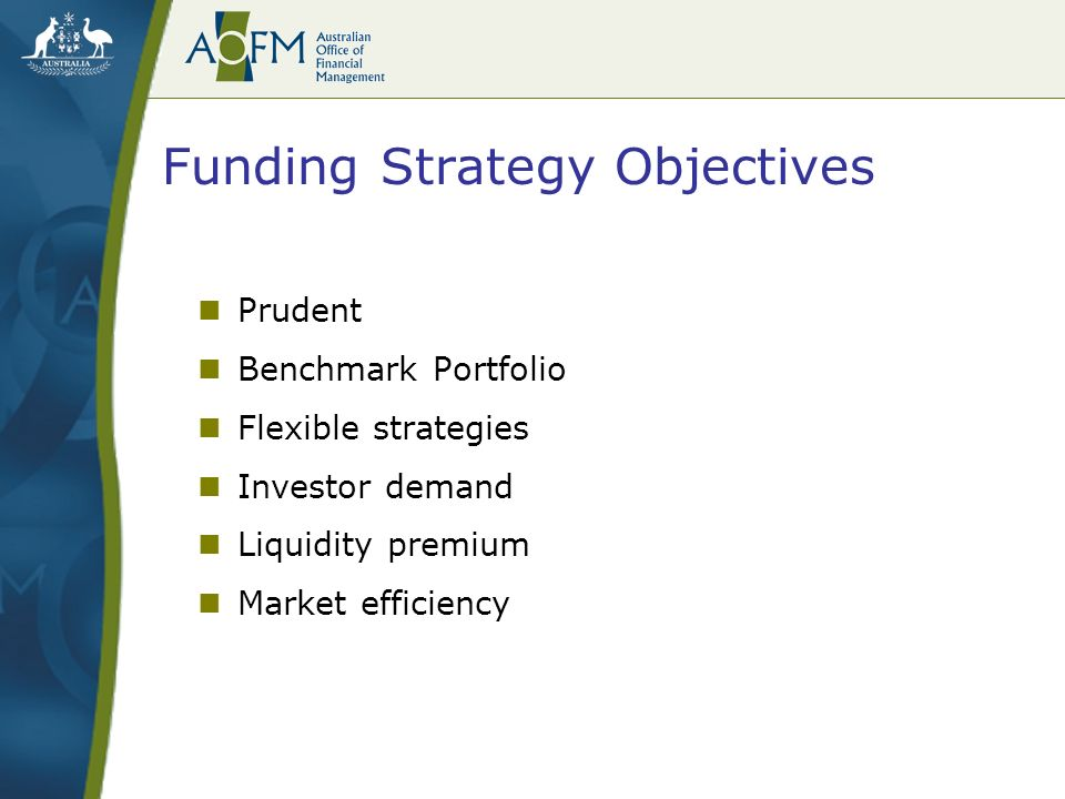 Funding Strategy Objectives Prudent Benchmark Portfolio Flexible strategies Investor demand Liquidity premium Market efficiency