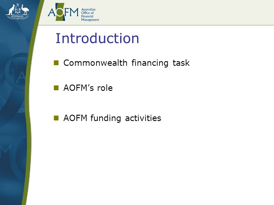 Introduction Commonwealth financing task AOFMs role AOFM funding activities