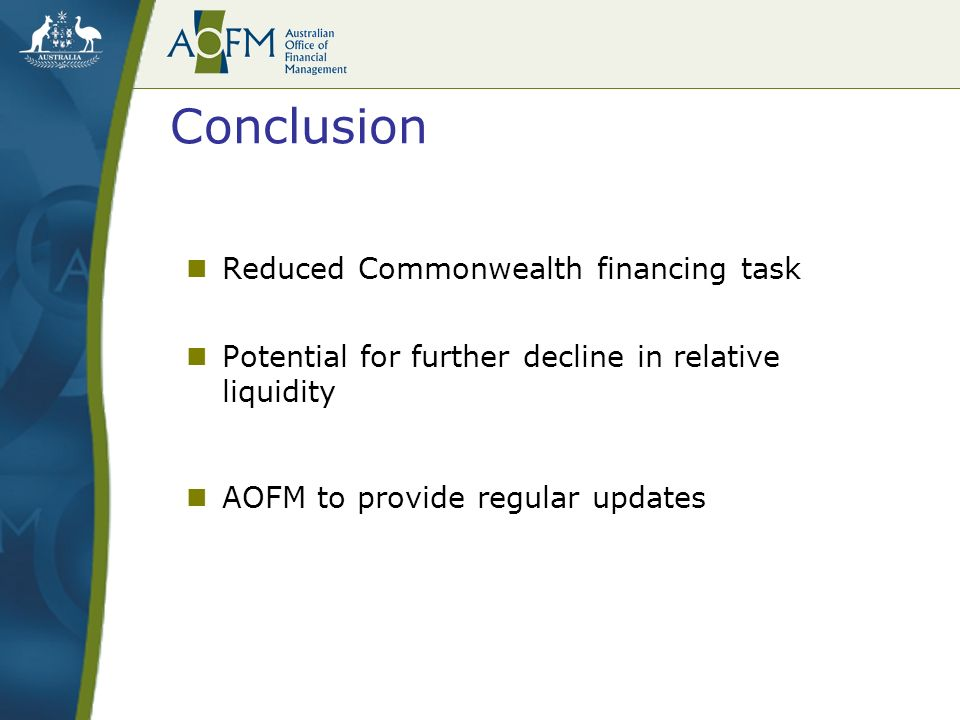 Conclusion Reduced Commonwealth financing task Potential for further decline in relative liquidity AOFM to provide regular updates
