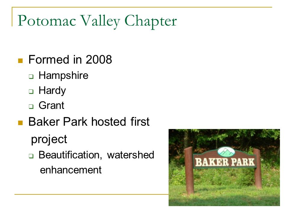 Potomac Valley Chapter Formed in 2008 Hampshire Hardy Grant Baker Park hosted first project Beautification, watershed enhancement