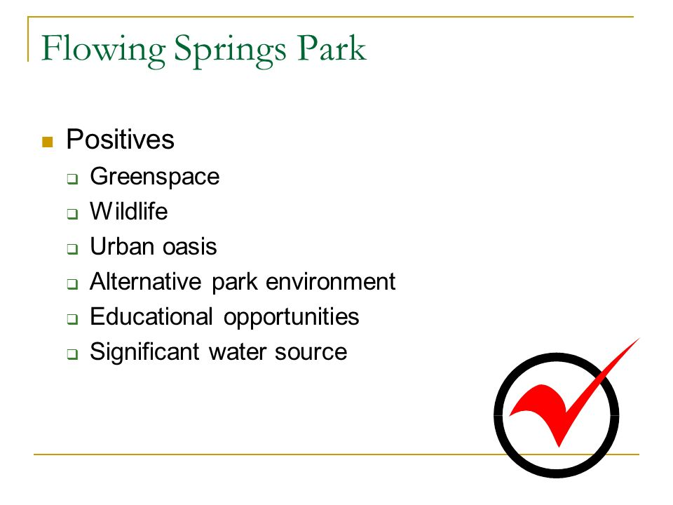 Flowing Springs Park Positives Greenspace Wildlife Urban oasis Alternative park environment Educational opportunities Significant water source