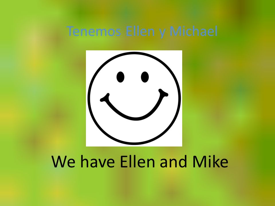 Tenemos Ellen y Michael We have Ellen and Mike