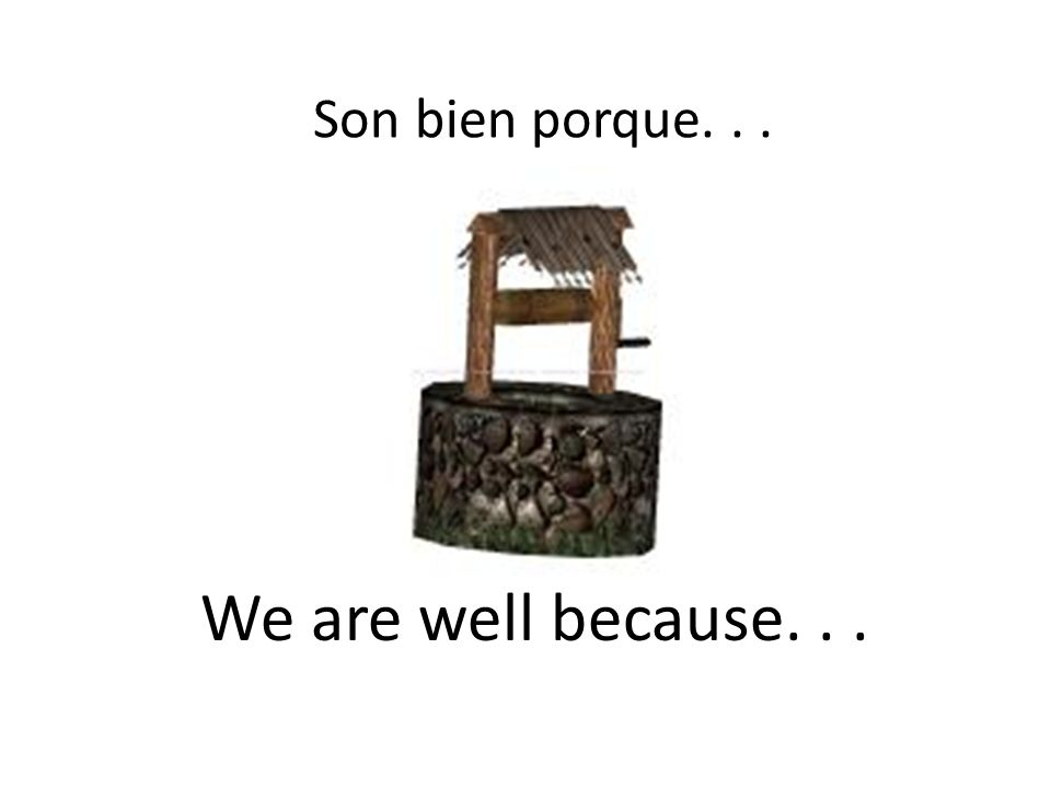 Son bien porque... We are well because...