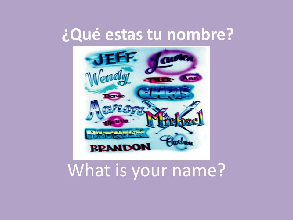 ¿Qué estas tu nombre What is your name