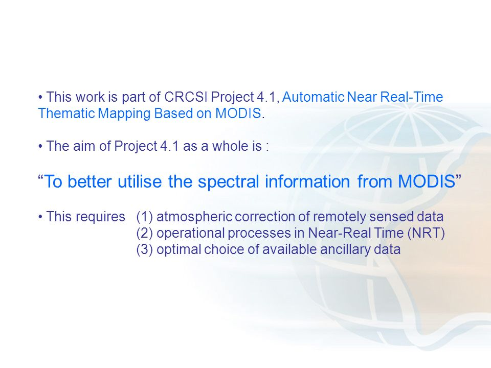 This work is part of CRCSI Project 4.1, Automatic Near Real-Time Thematic Mapping Based on MODIS.