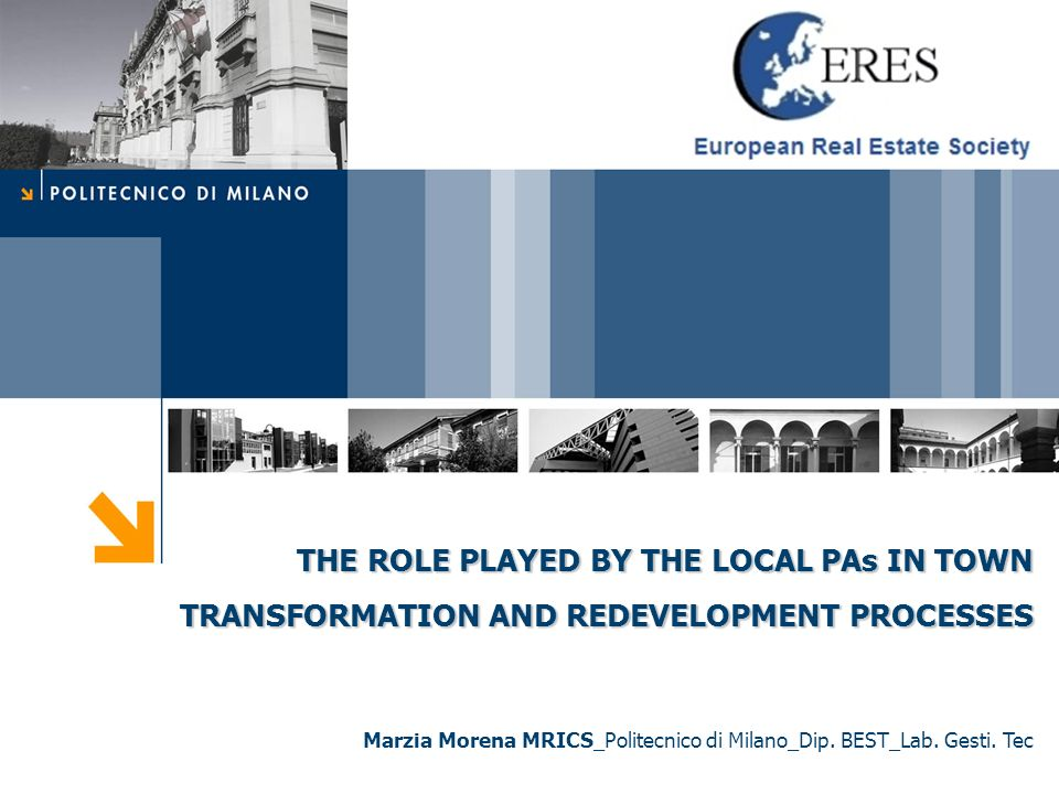 THE ROLE PLAYED BY THE LOCAL PAs IN TOWN TRANSFORMATION AND REDEVELOPMENT PROCESSES Marzia Morena MRICS_Politecnico di Milano_Dip.