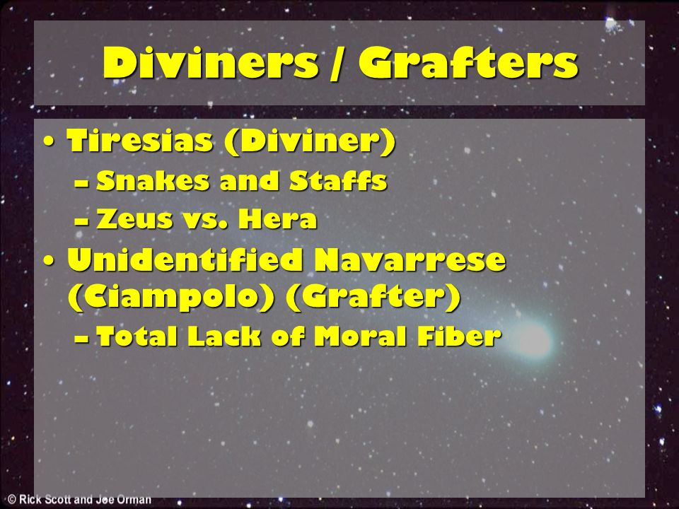 Diviners / Grafters Tiresias (Diviner)Tiresias (Diviner) –Snakes and Staffs –Zeus vs.