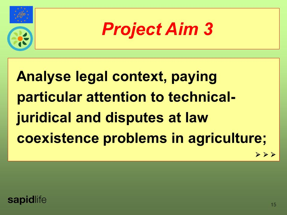Analyse legal context, paying particular attention to technical- juridical and disputes at law coexistence problems in agriculture; 15 Project Aim 3