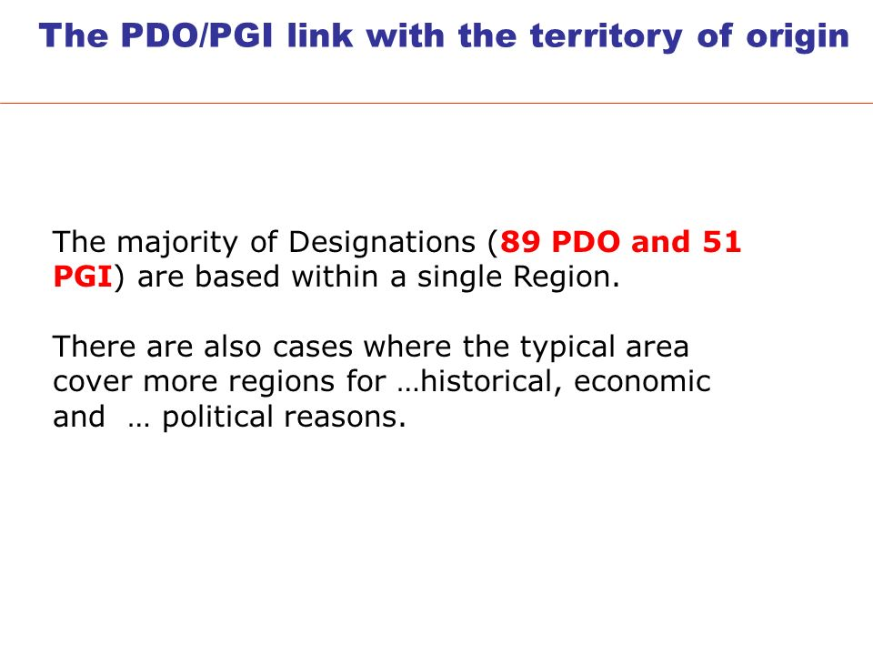 The PDO/PGI link with the territory of origin The majority of Designations (89 PDO and 51 PGI) are based within a single Region.