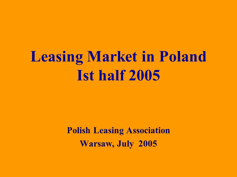 Polish Leasing Association Warsaw, July 2005 Leasing Market in Poland Ist half 2005