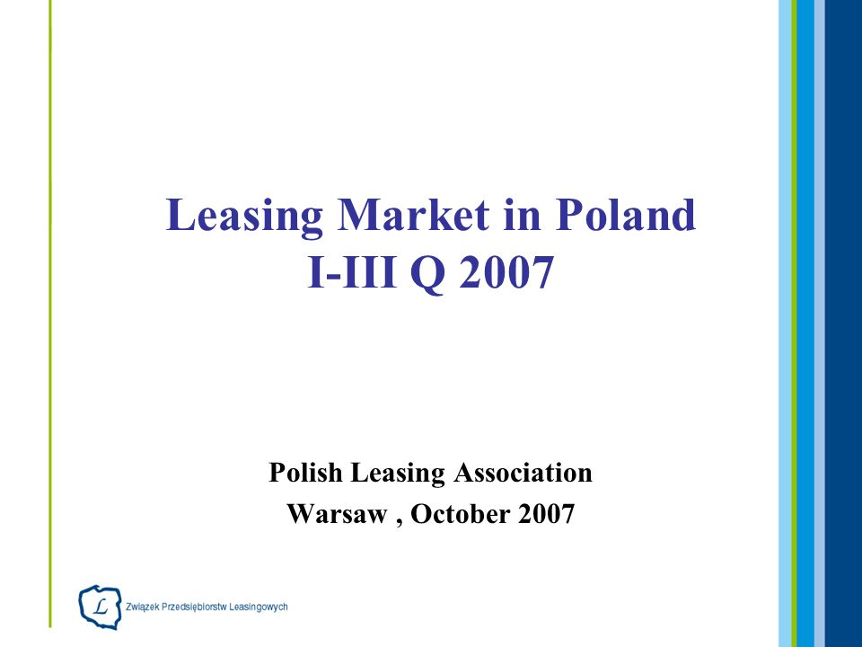 Polish Leasing Association Warsaw, October 2007 Leasing Market in Poland I-III Q 2007