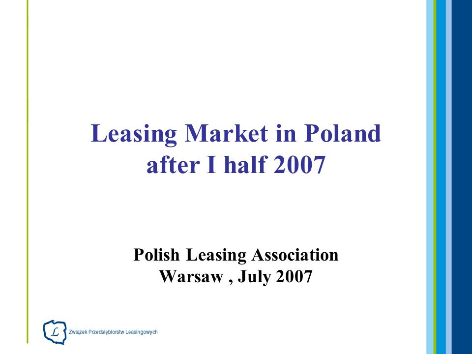 Polish Leasing Association Warsaw, July 2007 Leasing Market in Poland after I half 2007