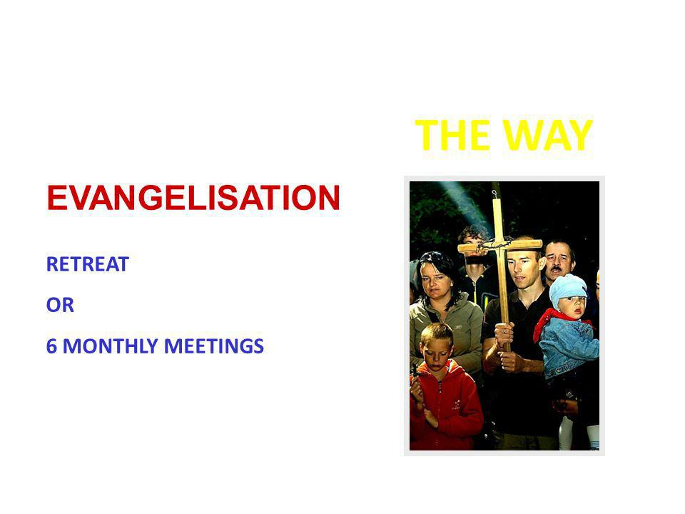 THE WAY EVANGELISATION RETREAT OR 6 MONTHLY MEETINGS