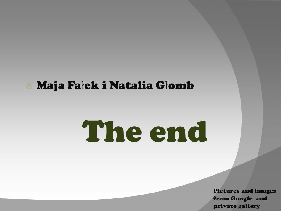 The end Maja Fa ł ek i Natalia G ł omb Pictures and images from Google and private gallery