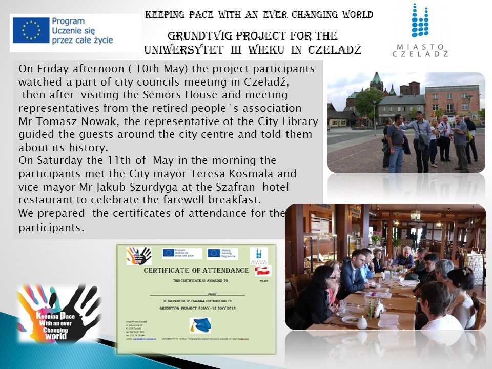 Keeping pace with an ever changing world On Friday afternoon ( 10th May) the project participants watched a part of city councils meeting in Czeladź, then after visiting the Seniors House and meeting representatives from the retired people`s association Mr Tomasz Nowak, the representative of the City Library guided the guests around the city centre and told them about its history.