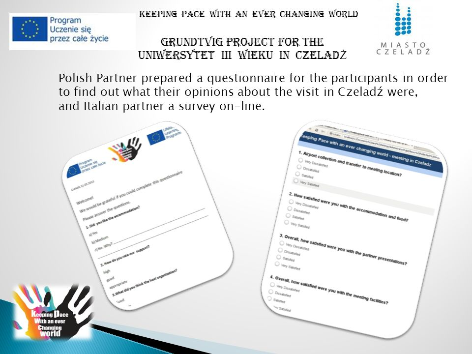 Keeping pace with an ever changing world Polish Partner prepared a questionnaire for the participants in order to find out what their opinions about the visit in Czeladź were, and Italian partner a survey on-line.