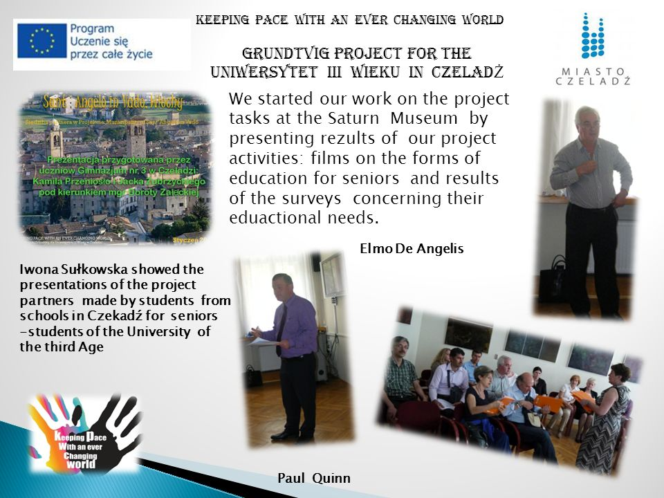 Keeping pace with an ever changing world We started our work on the project tasks at the Saturn Museum by presenting rezults of our project activities: films on the forms of education for seniors and results of the surveys concerning their eduactional needs.