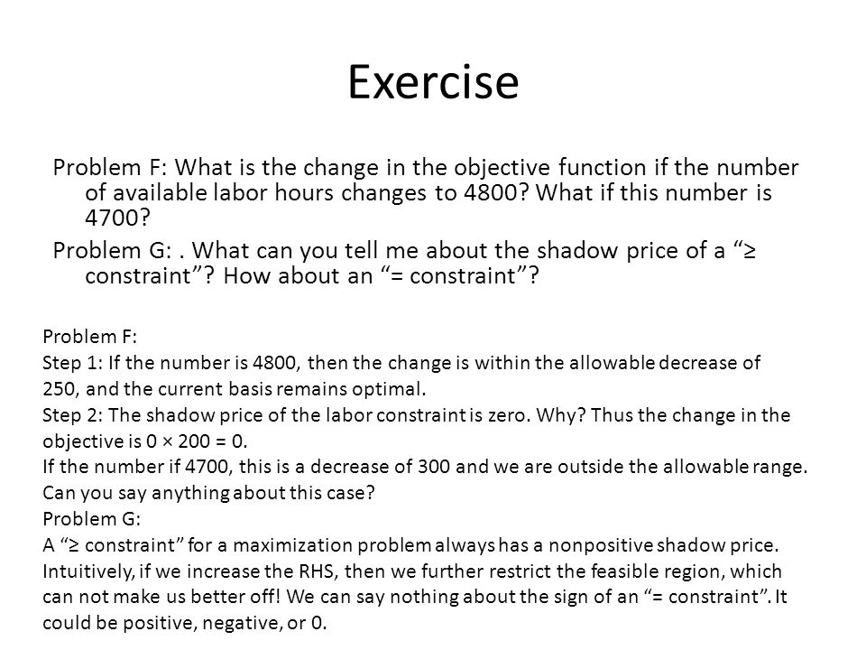 Exercise Problem F: What is the change in the objective function if the number of available labor hours changes to 4800.