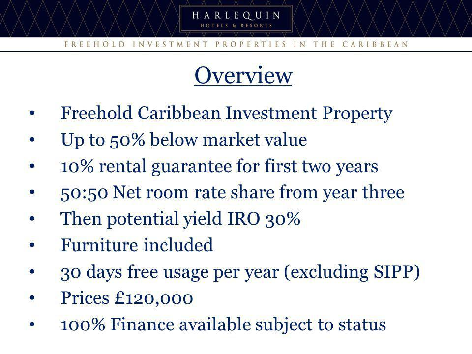 Freehold Caribbean Investment Property Up to 50% below market value 10% rental guarantee for first two years 50:50 Net room rate share from year three Then potential yield IRO 30% Furniture included 30 days free usage per year (excluding SIPP) Prices £120, % Finance available subject to status Overview