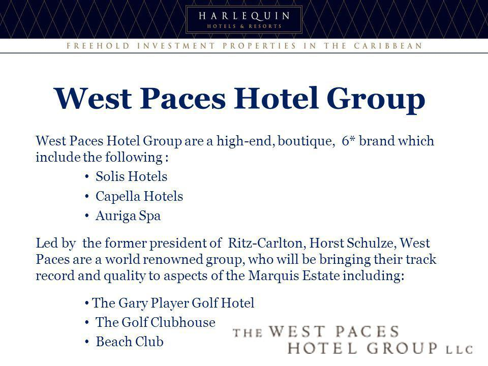 West Paces Hotel Group are a high-end, boutique, 6* brand which include the following : Solis Hotels Capella Hotels Auriga Spa Led by the former president of Ritz-Carlton, Horst Schulze, West Paces are a world renowned group, who will be bringing their track record and quality to aspects of the Marquis Estate including: The Gary Player Golf Hotel The Golf Clubhouse Beach Club West Paces Hotel Group