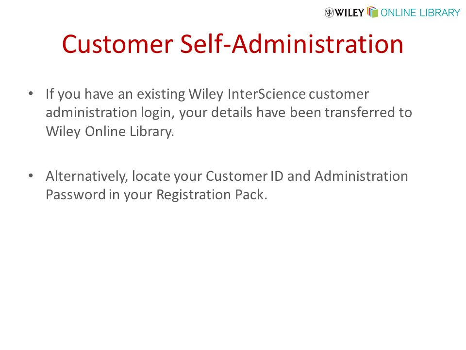 Customer Self-Administration If you have an existing Wiley InterScience customer administration login, your details have been transferred to Wiley Online Library.