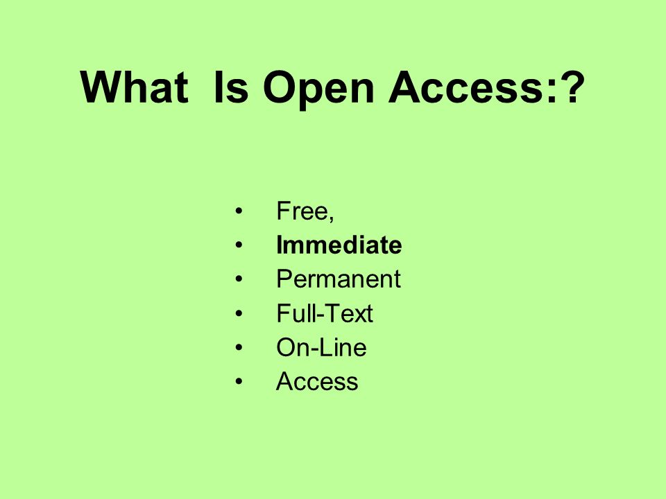 What Is Open Access: Free, Immediate Permanent Full-Text On-Line Access