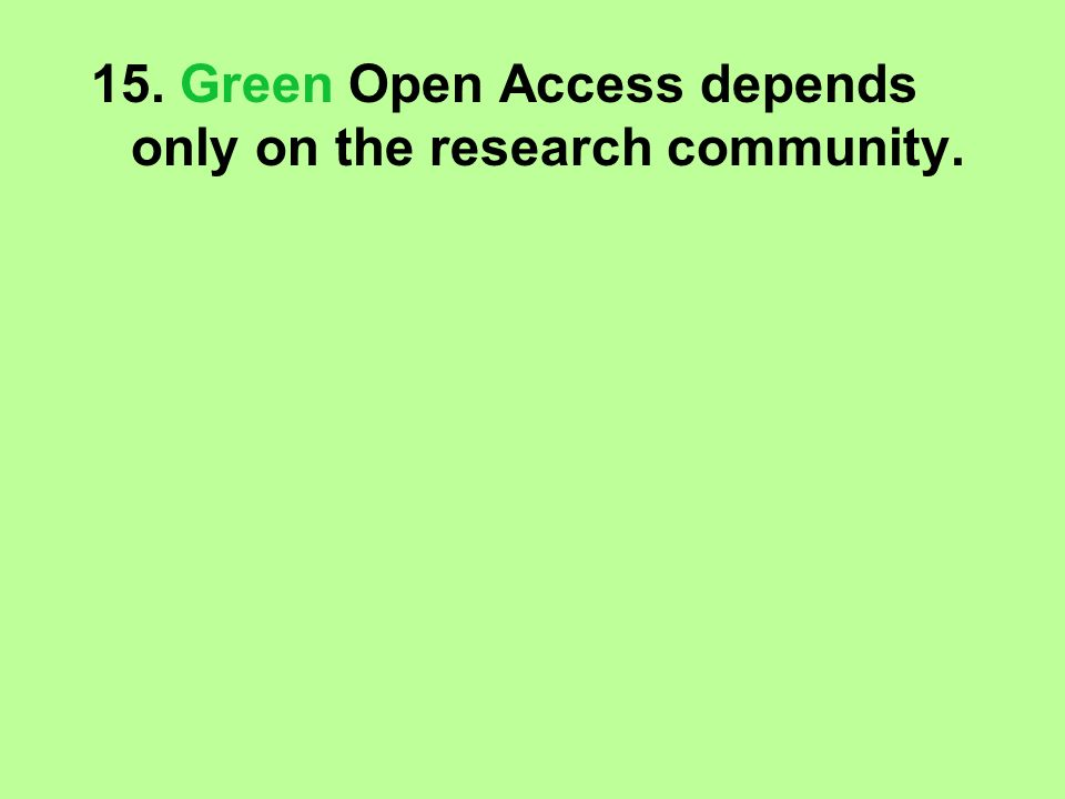 15. Green Open Access depends only on the research community.