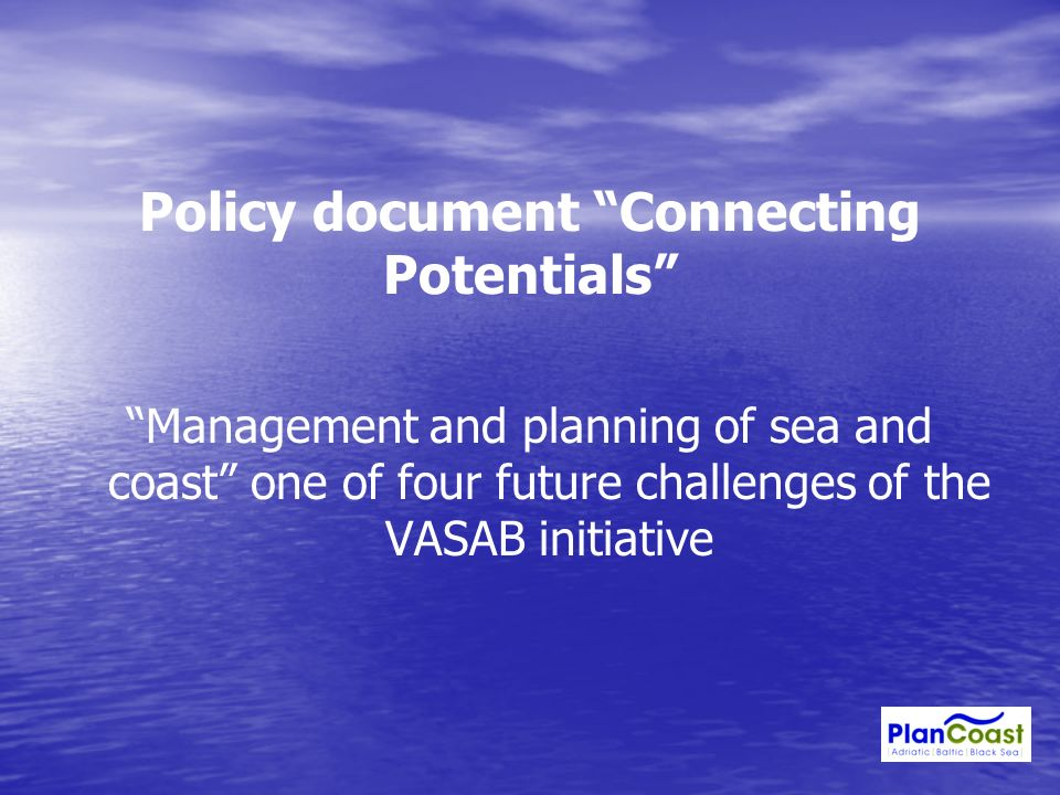 Policy document Connecting Potentials Management and planning of sea and coast one of four future challenges of the VASAB initiative