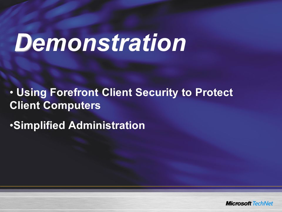 Demo Using Forefront Client Security to Protect Client Computers Simplified Administration D Demonstration