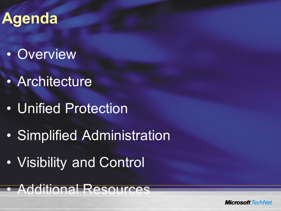 Overview Architecture Unified Protection Simplified Administration Visibility and Control Additional Resources Agenda