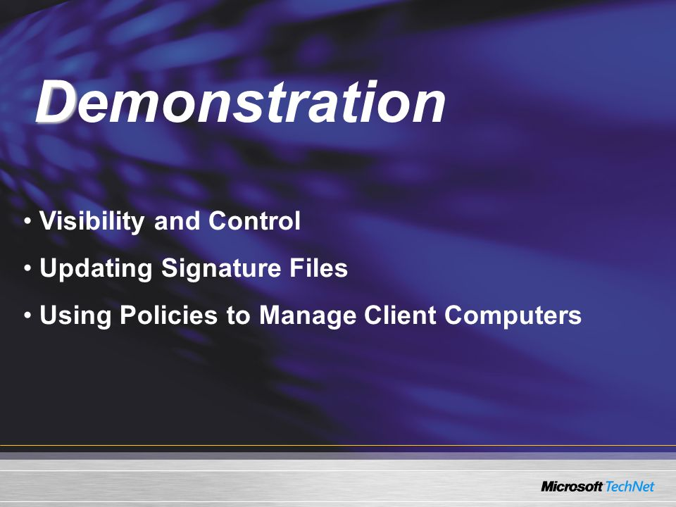Demo Visibility and Control Updating Signature Files Using Policies to Manage Client Computers D Demonstration