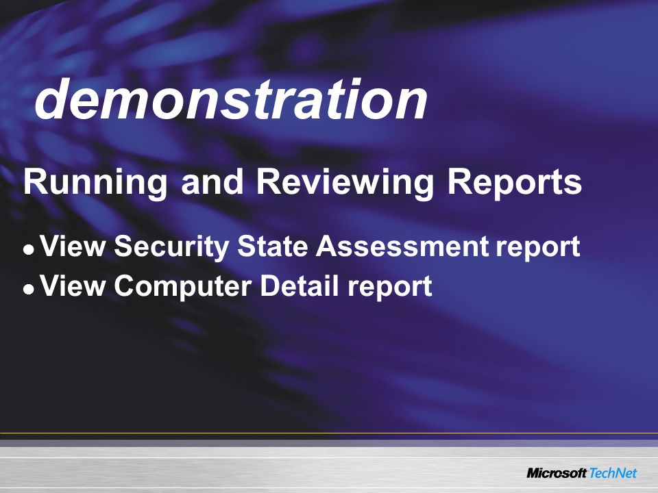 Demo Running and Reviewing Reports View Security State Assessment report View Computer Detail report demonstration