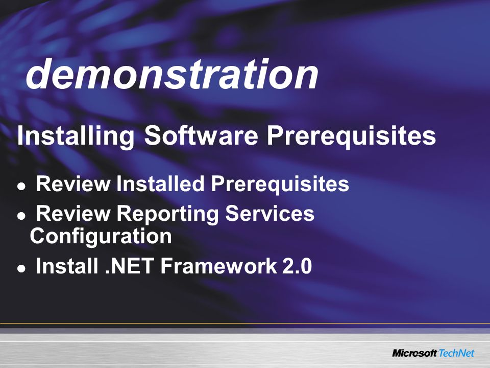 Demo Installing Software Prerequisites Review Installed Prerequisites Review Reporting Services Configuration Install.NET Framework 2.0 demonstration