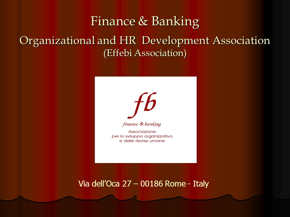 Finance & Banking Organizational and HR Development Association (Effebi Association) Via dellOca 27 – Rome - Italy