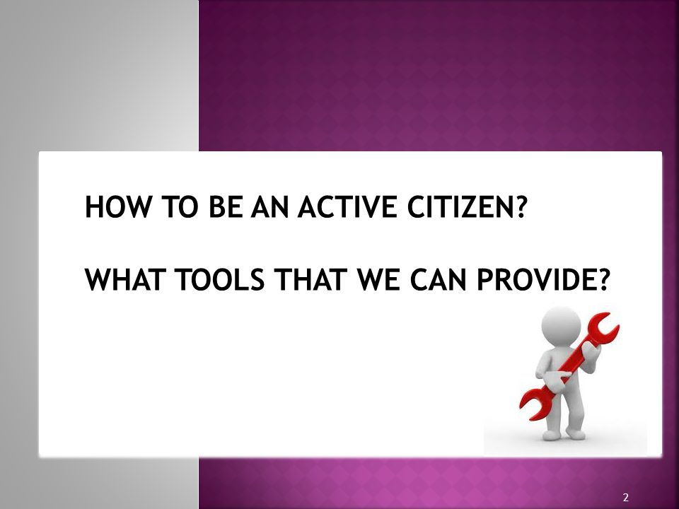 h h 2 HOW TO BE AN ACTIVE CITIZEN WHAT TOOLS THAT WE CAN PROVIDE