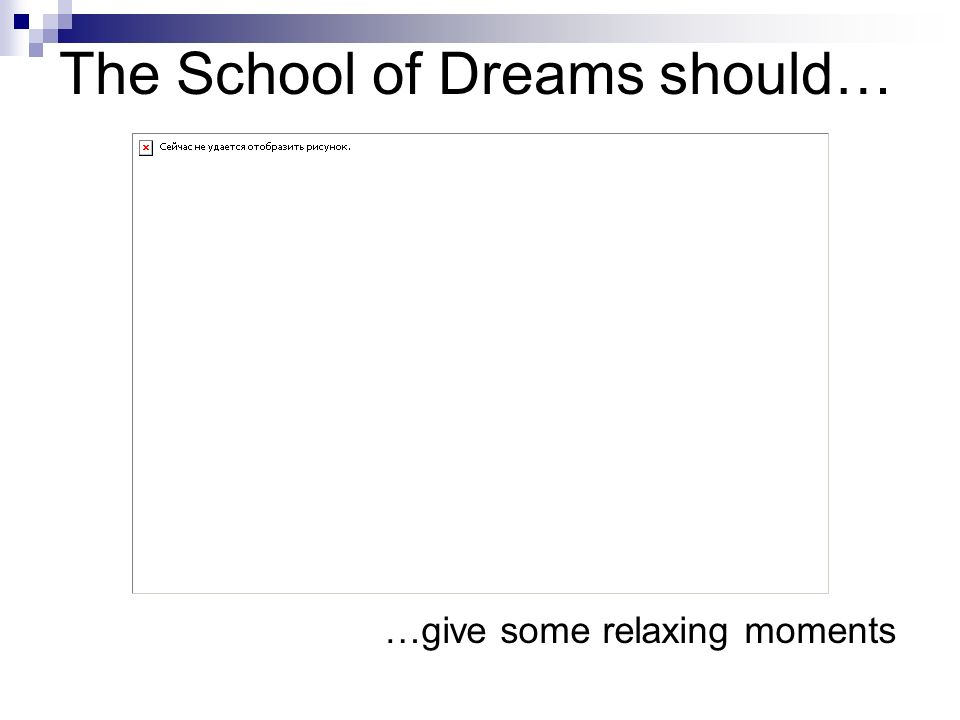 The School of Dreams should… …be staffed by young well-qualified teachers