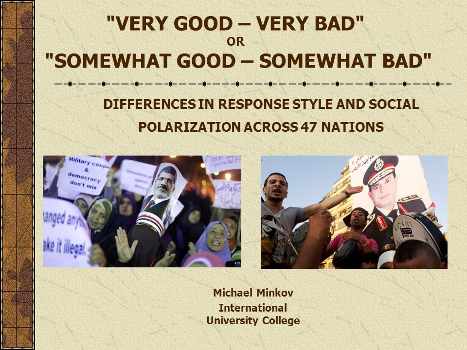 VERY GOOD – VERY BAD OR SOMEWHAT GOOD – SOMEWHAT BAD DIFFERENCES IN RESPONSE STYLE AND SOCIAL POLARIZATION ACROSS 47 NATIONS Michael Minkov International University College