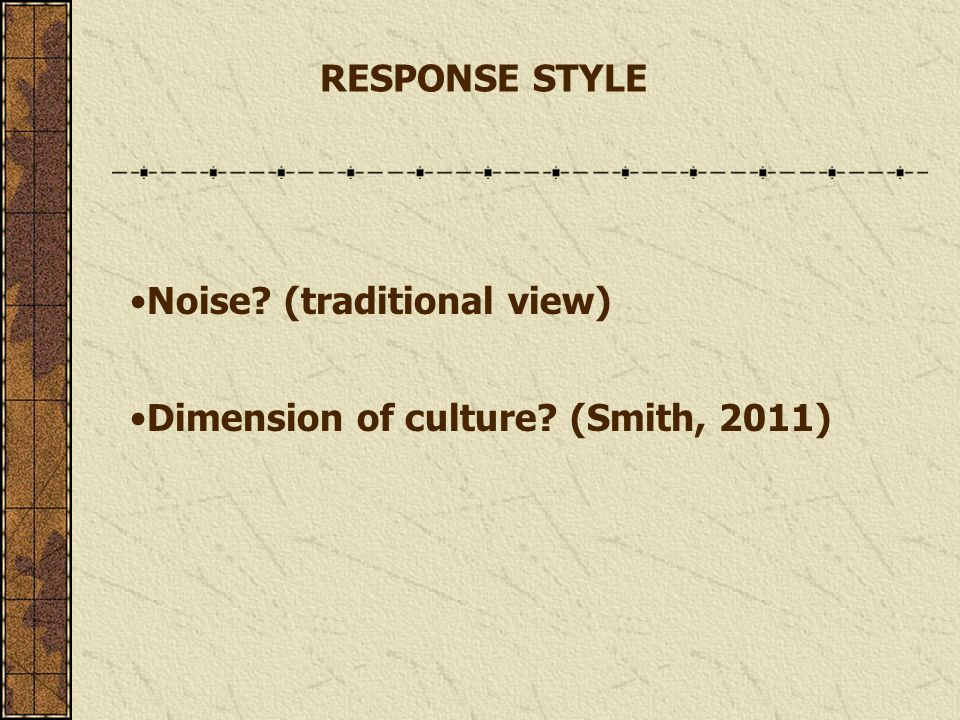 Noise (traditional view) Dimension of culture (Smith, 2011) RESPONSE STYLE