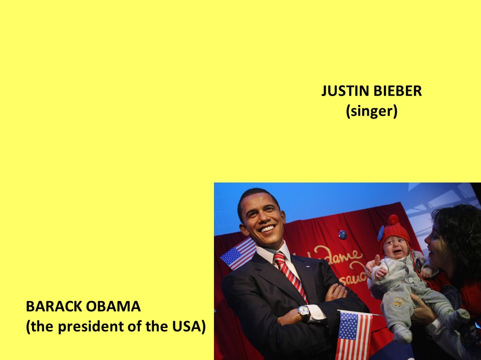 BARACK OBAMA (the president of the USA) JUSTIN BIEBER (singer)
