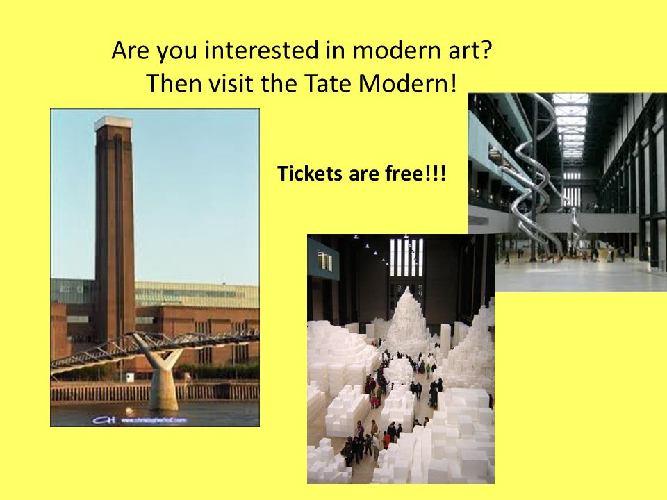 Are you interested in modern art Then visit the Tate Modern! Tickets are free!!!