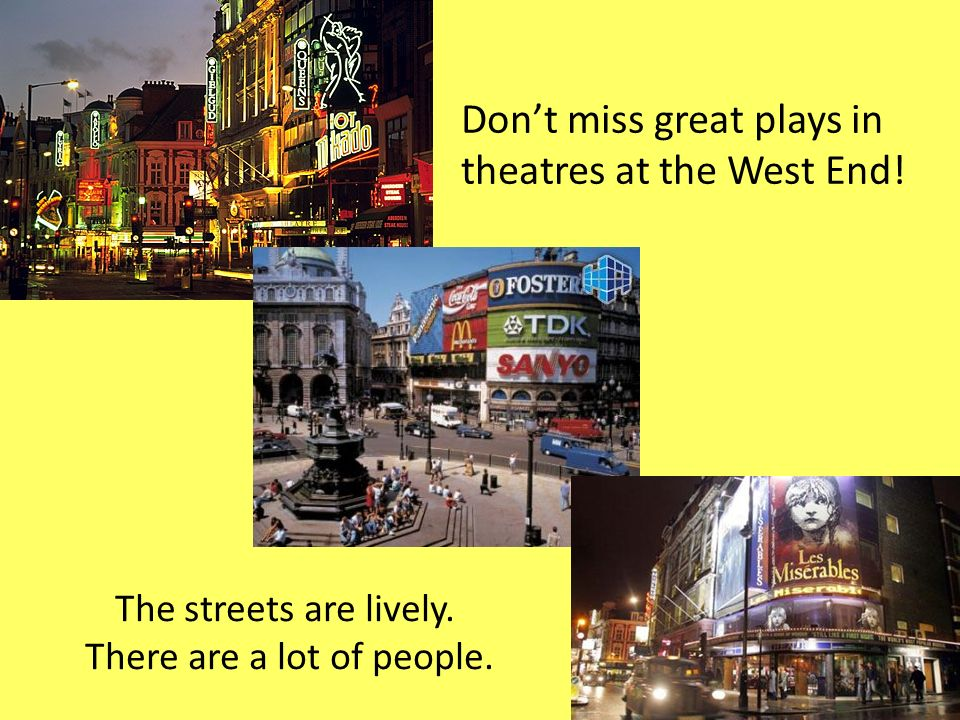 Dont miss great plays in theatres at the West End.