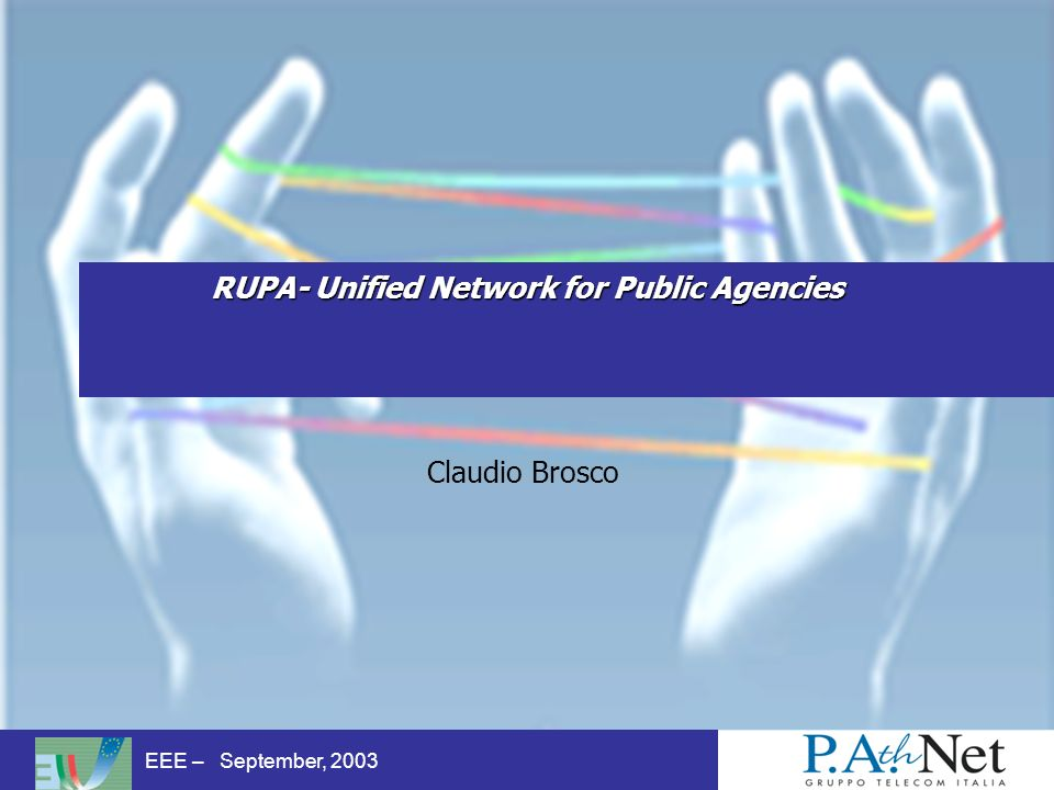 EEE – September, 2003 RUPA- Unified Network for Public Agencies Claudio Brosco
