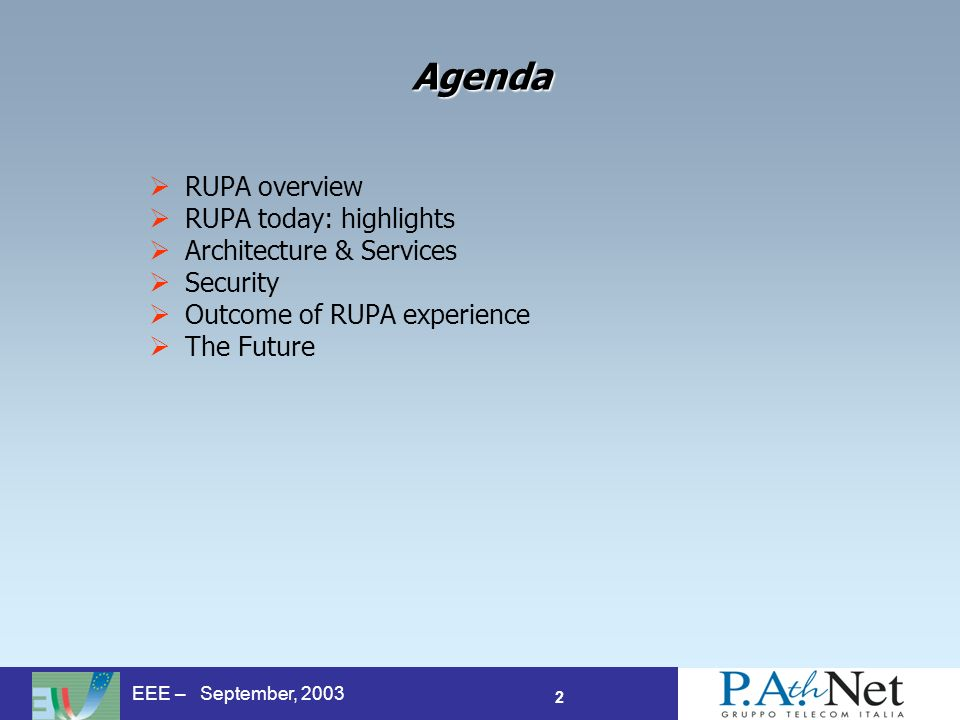2 EEE – September, 2003 Agenda RUPA overview RUPA today: highlights Architecture & Services Security Outcome of RUPA experience The Future