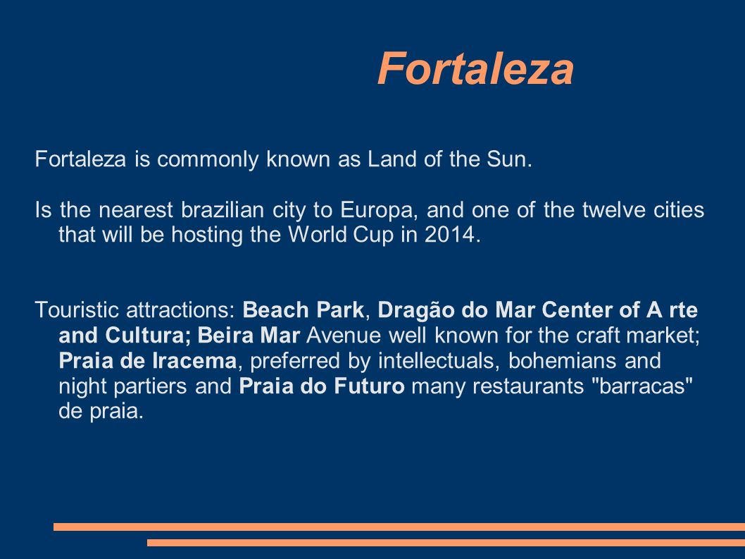 Fortaleza is commonly known as Land of the Sun.