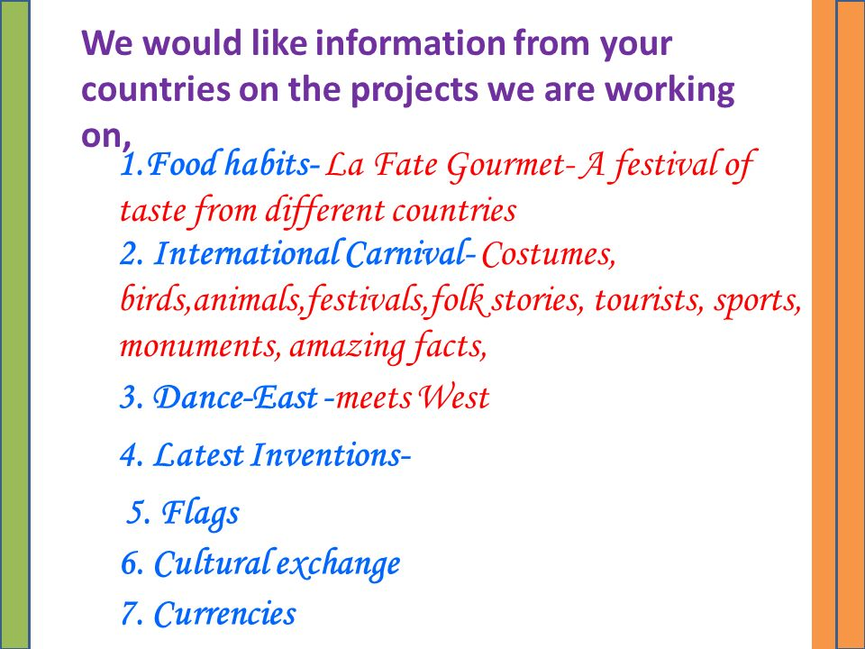 We would like information from your countries on the projects we are working on, 1.Food habits- La Fate Gourmet- A festival of taste from different countries 2.