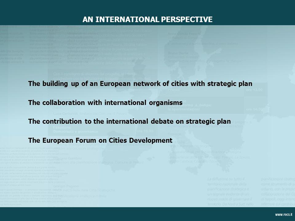 The building up of an European network of cities with strategic plan The collaboration with international organisms The contribution to the international debate on strategic plan The European Forum on Cities Development AN INTERNATIONAL PERSPECTIVE