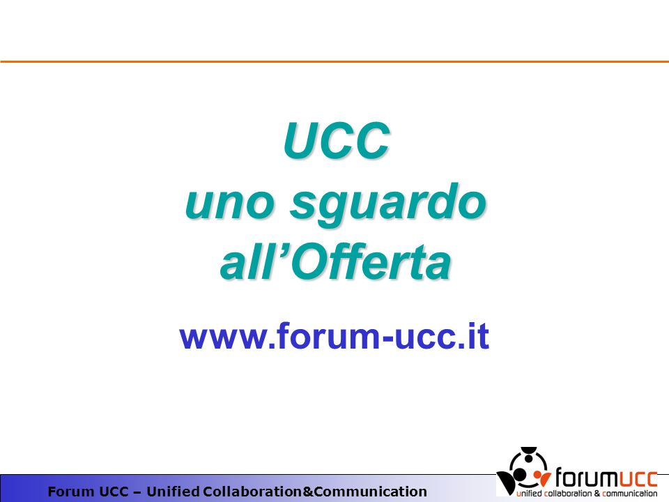 Forum UCC – Unified Collaboration&Communication UCC uno sguardo allOfferta