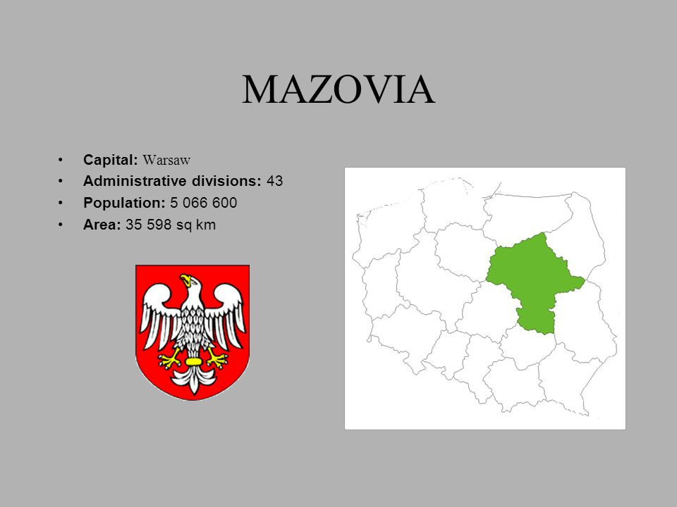 MAZOVIA Capital: Warsaw Administrative divisions: 43 Population: 5 066 600 Area: 35 598 sq km